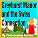 Greyhurst Manor and the Swiss Connection