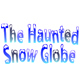 The Haunted Snow Globe