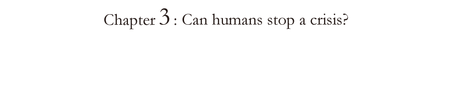 Chapter 3: Can humans stop a crisis?